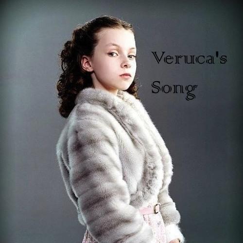 Veruca's Song