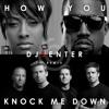 HOW YOU KNOCK ME DOWN - DJsENTER REMIX MASHUP