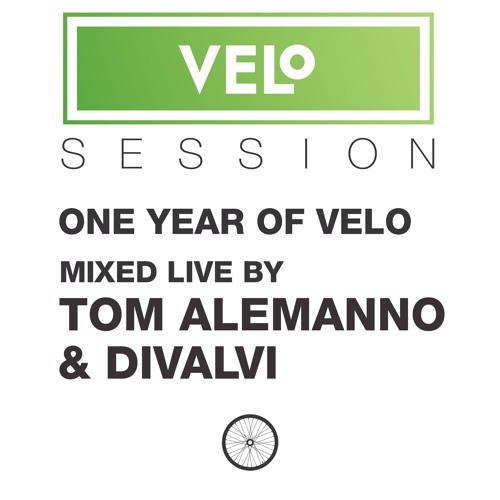 VELo SESSION – 11.05.15 – Mixed live by TOM ALEMANNO & DIVALVI (1 Year Of VELo)
