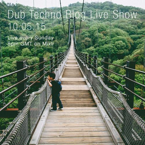 Dub Techno Blog Live Show 043 - Mixlr - 10.05.15