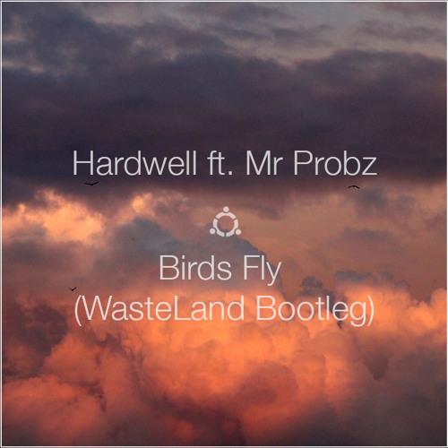 Hardwell ft  Mr Probz - Birds Fly (WasteLand Bootleg) *FREE