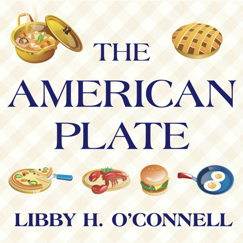 THE AMERICAN PLATE By Libby O'Connell , Read By Tanya Eby