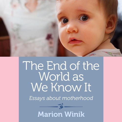 The End Of The World As We Know It by Marion Winik, Narrated by Sasha Dunbrooke