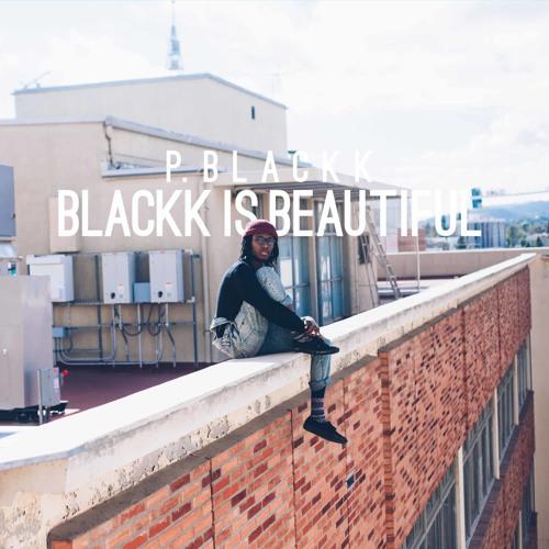 P Blackk – BLACKK IS BEAUTIFUL