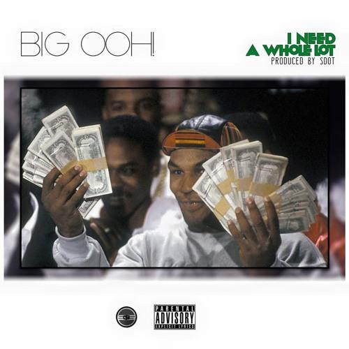 Big Ooh - I Need A Whole Lot [Dirty].MP3 Mixed & Mastered