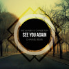 Wiz Khalifa & Charlie Puth - See You Again [Chaimel Remix]