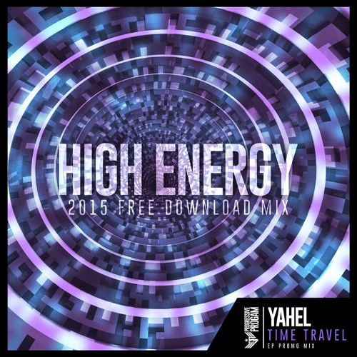 Yahel -  Time Travel ( High Energy 2015  Free  Download Mix )