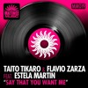Taito Tikaro & Flavio Zarza Ft. Estela Martin Say That You Want me