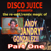 """Disco Juice Salutes ANDY GONZALEZ and his """"JANDRY"""" Re-Mix -  Part One    5-9-2015"""