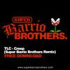 TLC - Creep (Super Barrio Brothers Remix) FREE DOWNLOAD