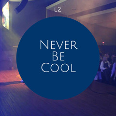 Never Be Cool (prod. by LZ)