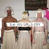 Sia - Big Girls Cry (French Horn Rebellion Remix)