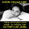 QUEEN  SADE - HANG ON TO YOUR LOVE - DJ TOP CAT - HOUSE DJ RE - MIX