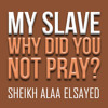 My Slave - Why Did You Not Pray ᴴᴰ ┇ Must Watch ┇ By Sheikh Alaa Elsayed ┇ TDR Production ┇