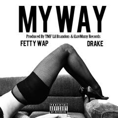 Fetty Wap - My Way Ft. Drake [Prod. Lil Brandon & NickEBeats]
