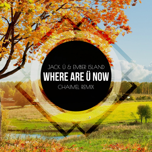 Jack Ü & Ember Island - Where Are Ü Now [Chaimel Remix]