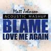 John Newman Remix | Blame VS Love Me Again Vocals By Matt Johnson - Acoustic