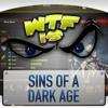 ► WTF Is... - Sins of a Dark Age ?