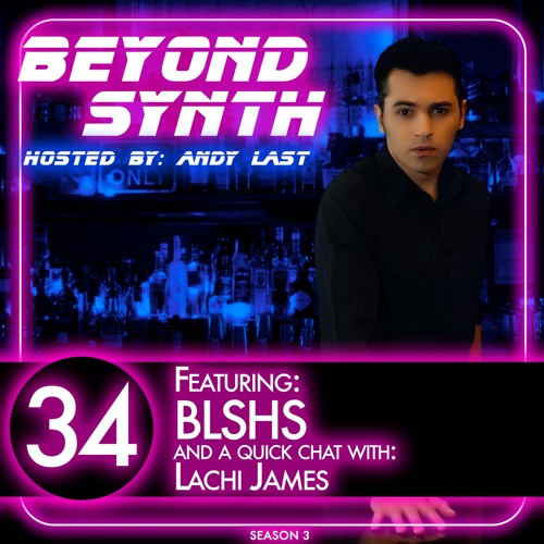Beyond Synth - 34 - BLSHS and Lachi James