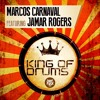 Marcos Carnaval - King Of Drums (Feat Jamar Rogers) OUT NOW!