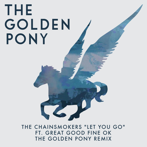 The Chainsmokers - Let You Go (The Golden Pony Remix)