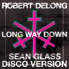 Robert Delong - Long Way Down (Sean Glass Disco Version) [Thissongissick Premiere] [Free Download]