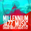 Urban Waves Radio #37 - Millennium Jazz Music