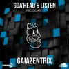 Goa'head&Listen Progcast Vol3 Featuring..Gaiazentrix (PSR) 1 HOUR LIVE SET!