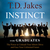 Instincts for Graduates by  T. D. Jakes, Read by Ezra Knight - Audiobook Excerpt