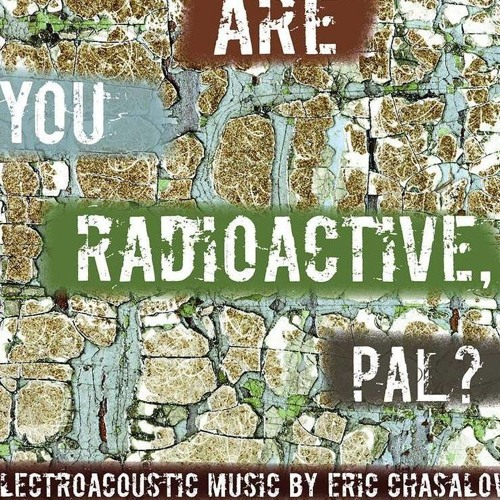 Are You Radioactive, Pal?