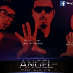 Angel wali akhey song,Director & Rapper Nikhil Bhatnagar, Playback Navi Kaur & IGT Avijit Das