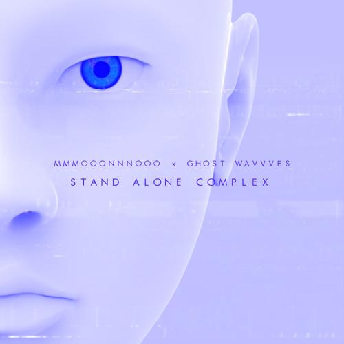Stand Alone Complex - MMMOOONNNOOO X GHOST WAVVVES
