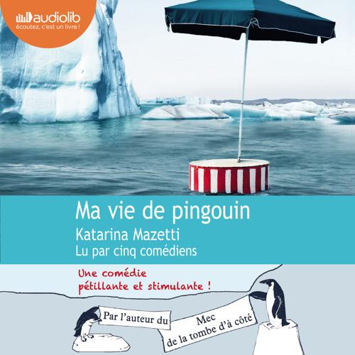 """Ma vie de pingouin"" de Katarina Mazetti, lu par 5 comédiens"
