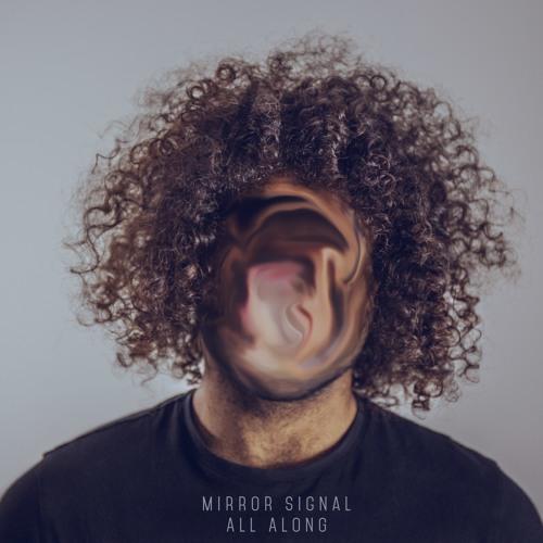 Mirror Signal - All Along