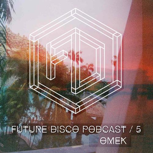 Future Disco podcast #5 - Omek