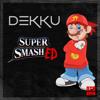 Dekku - Super Smashed