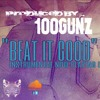 Beat It Good-instrumental-prod by 100Gunz(FREE DOWNLOAD FOR MIXTAPES/FREESTYLES!!!)