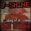 J~Shine - POETRY OF A DEAD SUMMER - 10 ONCE I ROSE