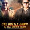 ONE BOTTLE DOWN -  DJ BALI SYDNEY REMIX