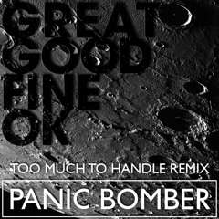 Great Good Fine OK - Too Much to Handle (Panic Bomber Remix)