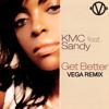 KMC Ft, Sandy - Get Better [VEGA Remix] FREE DOWNLOAD