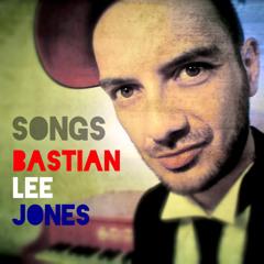 SONGS of Bastian Lee Jones