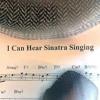 """""""I Can Hear Sinatra Singing"""""""