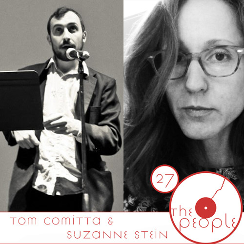 Ep 27 Tom Comitta & Suzanne Stein: The People