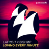 Latroit x Bishop - Loving Every Minute (Franky Rizardo Remix) [Pete Tong - BBC R1] [OUT NOW!]