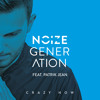 Noize Generation - Crazy Now (feat. Patrik Jean)