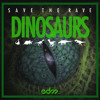 Save The Rave - Dinosaurs [Exclusive]