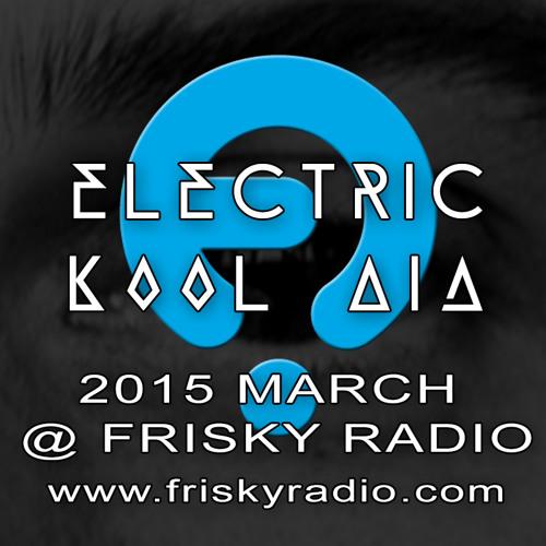 Electric Kool Aid DJ-Set  @ Frisky Radio - March 2015 (FREE DOWNLOAD)