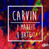 Carvin - I Make It, You Hate It (Original Mix)[Free Download]