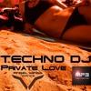 TECHNO DJ - Private Love